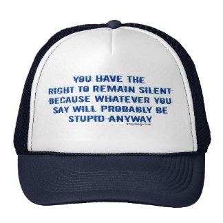 You have the right to remain silent funny spoof trucker hat