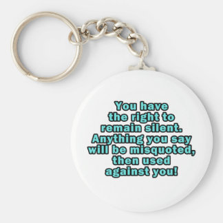 You have the right to remain silent key chain