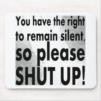 you have the right to remain silent mouse pad