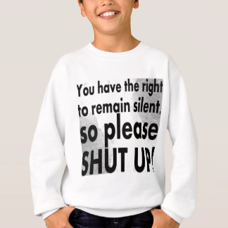 you have the right to remain silent sweatshirt