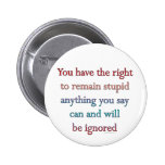 You Have The Right To Remain Stupid Button