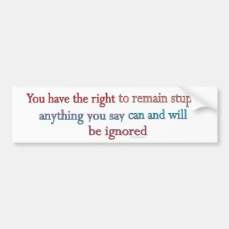 You Have The Right To Remain Stupid Car Bumper Sticker
