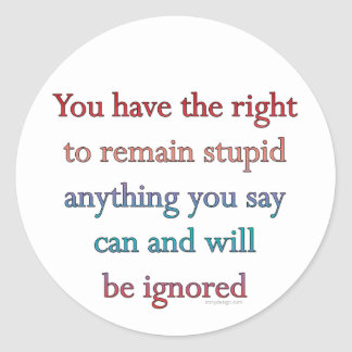 You Have The Right To Remain Stupid Classic Round Sticker