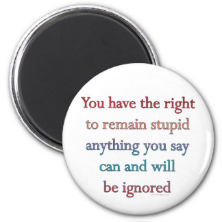 You Have The Right To Remain Stupid Magnet