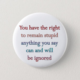 You Have The Right To Remain Stupid Pinback Button