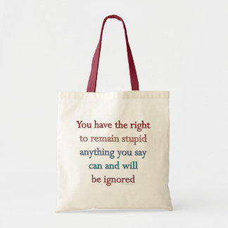You Have The Right To Remain Stupid Tote Bag