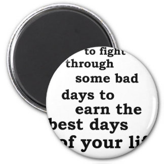 you have though some bad days to earn the best day magnet