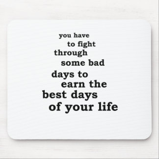 you have though some bad days to earn the best day mouse pad