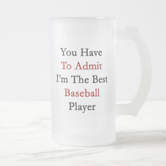 You Have To Admit I'm The Best Baseball Player Mug