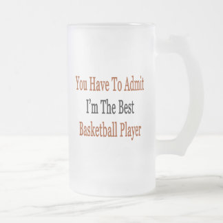 You Have To Admit I'm The Best Basketball Player Coffee Mug