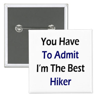 You Have To Admit I'm The Best Hiker Button