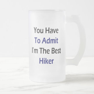 You Have To Admit I'm The Best Hiker Coffee Mugs