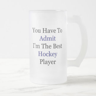 You Have To Admit I'm The Best Hockey Player Coffee Mugs