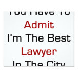 You Have To Admit I'm The Best Lawyer In The City 4.25x5.5 Paper Invitation Card