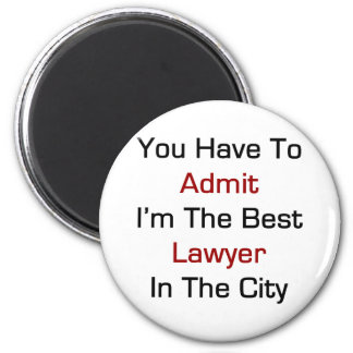 You Have To Admit I'm The Best Lawyer In The City 2 Inch Round Magnet