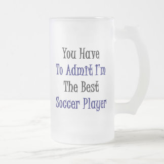 You Have To Admit I'm The Best Soccer Player Coffee Mugs