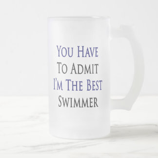 You Have To Admit I'm The Best Swimmer Coffee Mugs