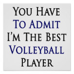 You Have To Admit I'm The Best Volleyball Player Print