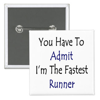You Have To Admit I'm The Fastest Runner Pins