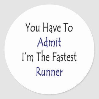 You Have To Admit I'm The Fastest Runner Classic Round Sticker