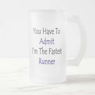 You Have To Admit I'm The Fastest Runner Mug