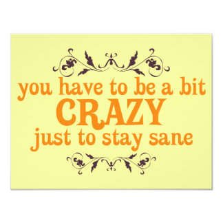 You have to be a bit Crazy Just to Stay Sane Card
