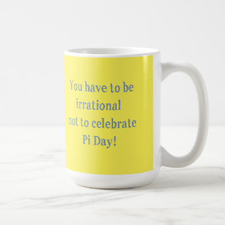 You Have to be Irrational Pi Day Humor Coffee Mug