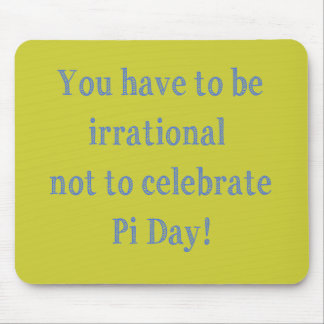 You Have to be Irrational Pi Day Humor Mouse Pad