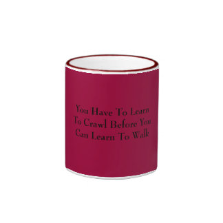 You Have To LearnTo Crawl Before YouCan Learn T... Ringer Coffee Mug