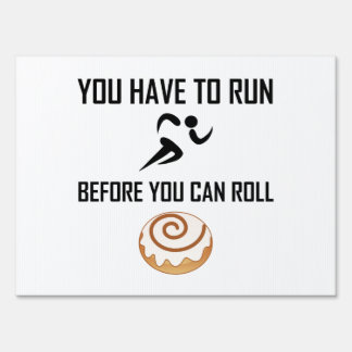 You Have To Run Before Roll Sign