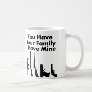 You have your family I have mine Mug