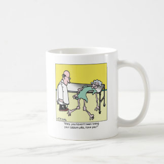 You Haven't Been Taking Your Calcium Pills Coffee Mug