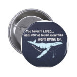 You Haven't Lived.....Fight For Our Oceans! Pins