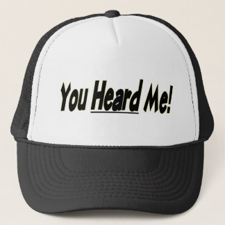 You Heard Me Trucker Hat