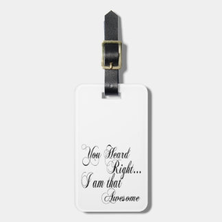 You Heard Right I am that Awesome Bag Tag