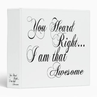 You Heard Right I am that Awesome Binder
