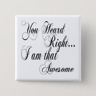 You Heard Right I am that Awesome Button