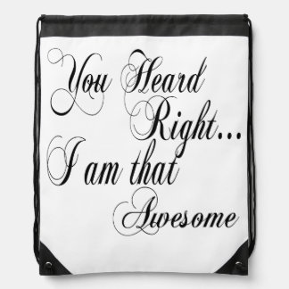 You Heard Right I am that Awesome Drawstring Bag