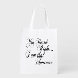 You Heard Right I am that Awesome Grocery Bag