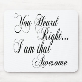 You Heard Right I am that Awesome Mouse Pad