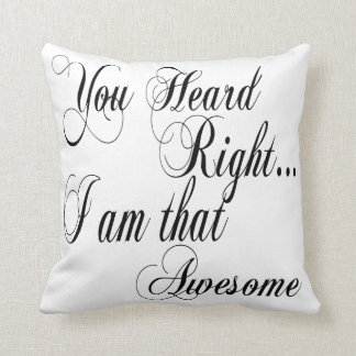You Heard Right I am that Awesome Throw Pillow