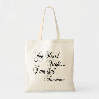 You Heard Right I am that Awesome Tote Bag