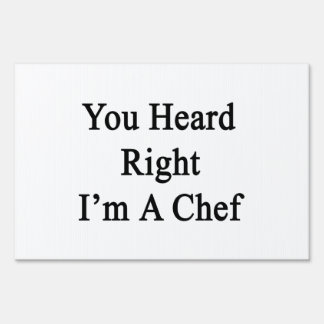 You Heard Right I'm A Chef Yard Sign
