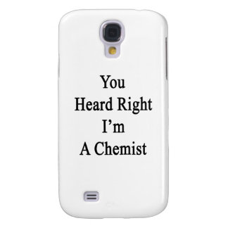 You Heard Right I'm A Chemist Galaxy S4 Cover