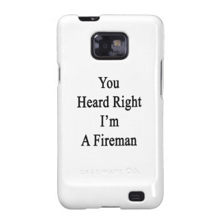 You Heard Right I'm A Fireman Samsung Galaxy SII Cover