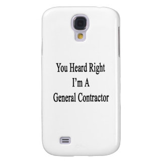 You Heard Right I'm A General Contractor Samsung Galaxy S4 Case