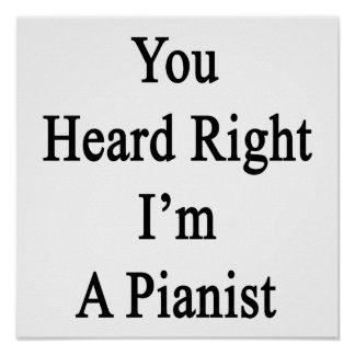 You Heard Right I'm A Pianist Poster