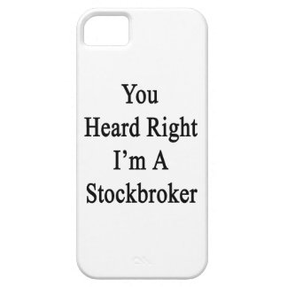 You Heard Right I'm A Stockbroker iPhone 5 Cases
