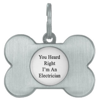 You Heard Right I'm An Electrician Pet ID Tags