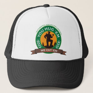 You Hug 'Em We Cut 'Em Trucker Hat